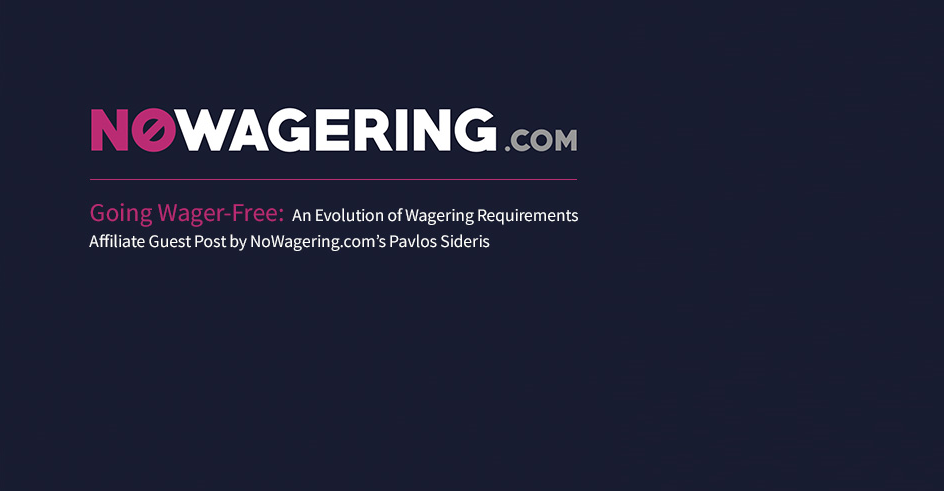 Going Wager-Free: An Evolution of Wagering Requirements (Part 2)