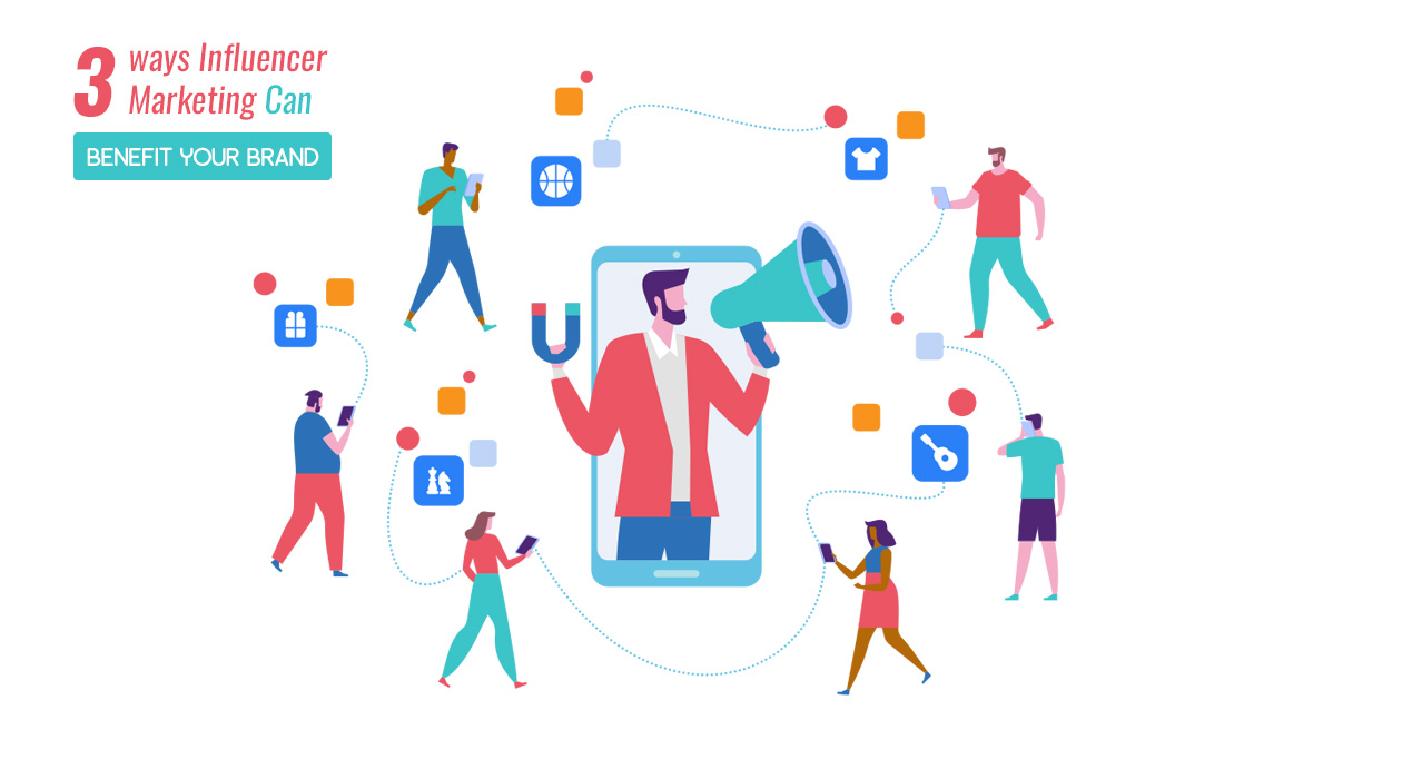 3 Ways Influencer Marketing Can Benefit Your Brand